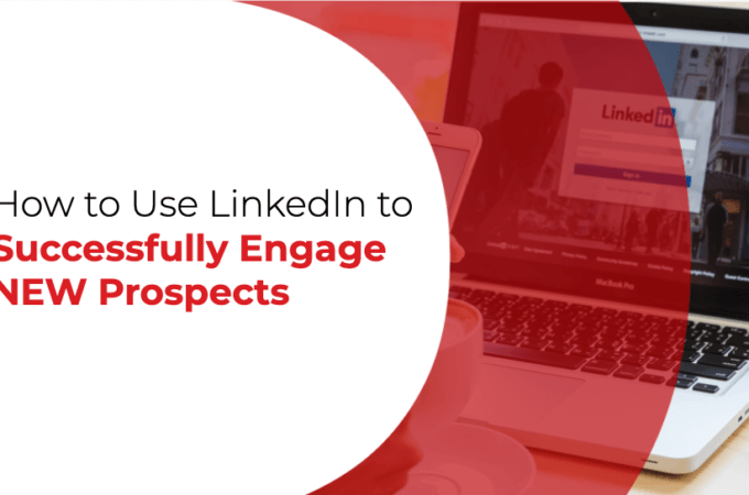 How to Use LinkedIn to Successfully Engage NEW Prospects