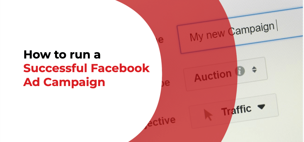 How to run a Successful Facebook Ad Campaign
