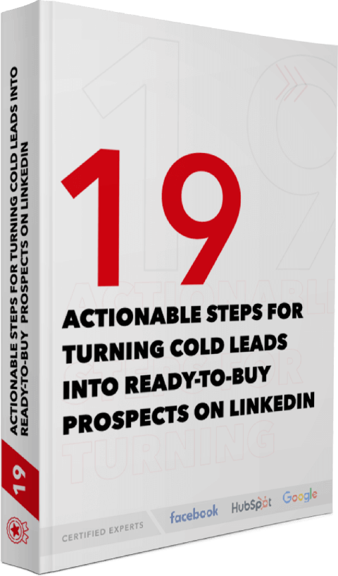 19 actionable steps for turning cold leads into ready to buy prospects on Linkedin